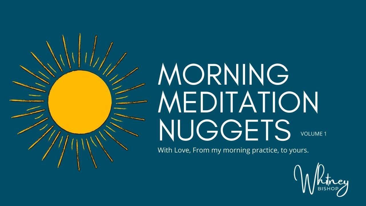 Whitney Bishop Morning Meditation Nuggets